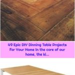 49 Epic DIY Dinning Table Projects For Your Home In the core of our home, the ki...